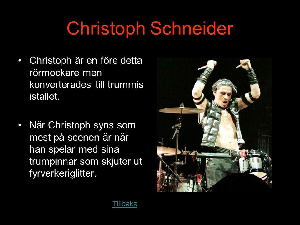 Christoph Schneider Christoph är en före detta rörmockare men konverterades till trummis istället.