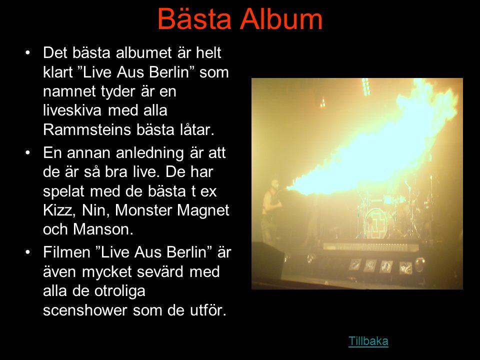 Bästa Album Det bästa albumet är helt klart Live Aus Berlin som namnet tyder är en liveskiva med alla Rammsteins bästa låtar.