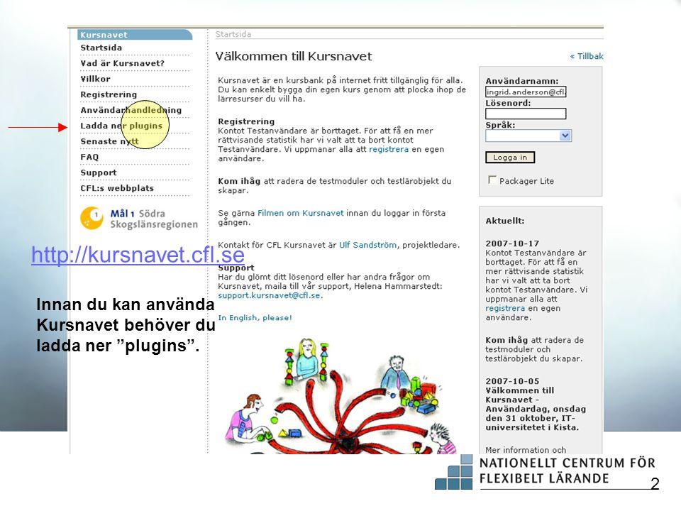 http://kursnavet.cfl.se Innan du kan använda Kursnavet behöver du ladda ner plugins . 2