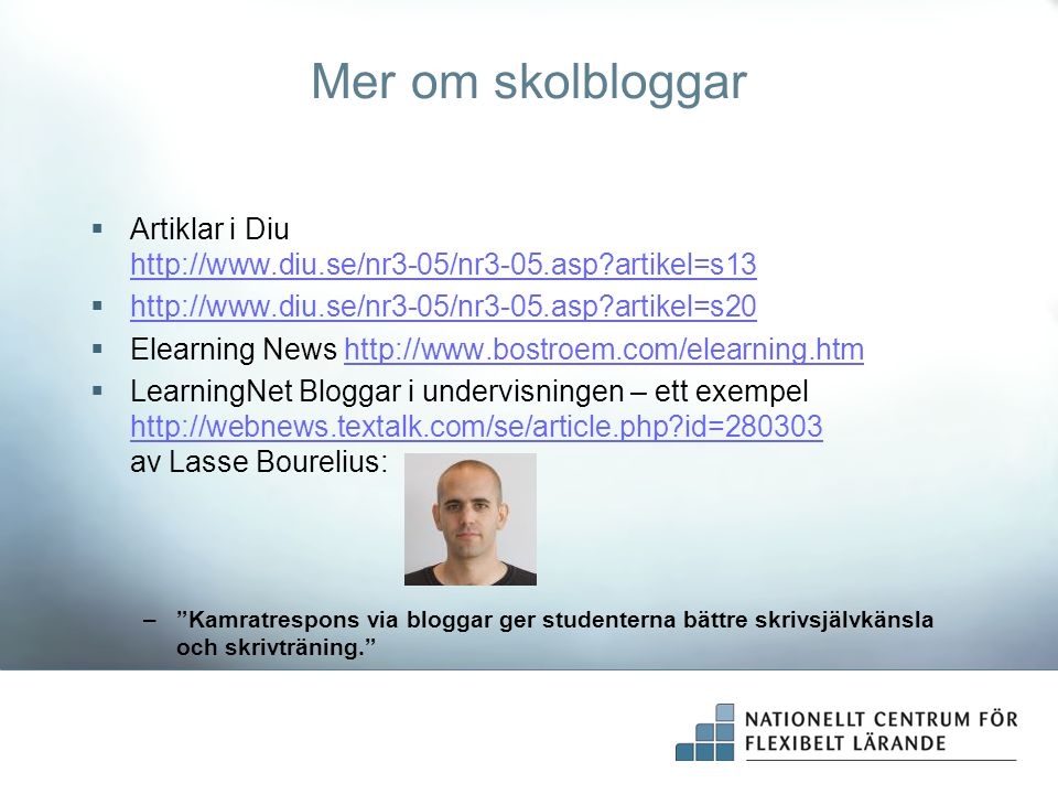 Mer om skolbloggar Artiklar i Diu http://www.diu.se/nr3-05/nr3-05.asp artikel=s13. http://www.diu.se/nr3-05/nr3-05.asp artikel=s20.