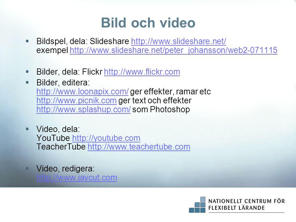 Bild och video Bildspel, dela: Slideshare http://www.slideshare.net/ exempel http://www.slideshare.net/peter_johansson/web2-071115.