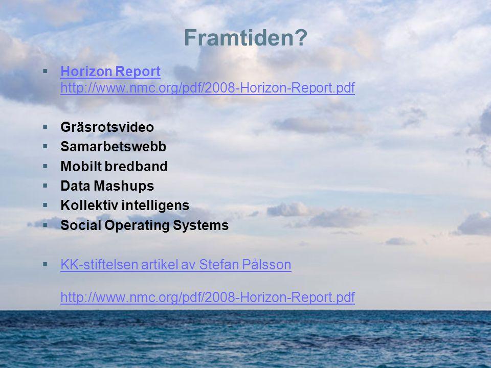 Framtiden Horizon Report http://www.nmc.org/pdf/2008-Horizon-Report.pdf. Gräsrotsvideo. Samarbetswebb.