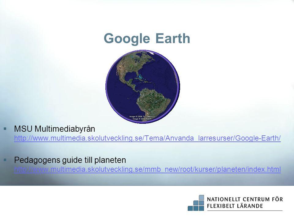 Google Earth MSU Multimediabyrån http://www.multimedia.skolutveckling.se/Tema/Anvanda_larresurser/Google-Earth/
