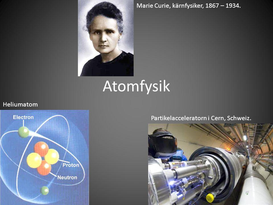 Atomfysik Marie Curie, kärnfysiker, 1867 – 1934. Heliumatom