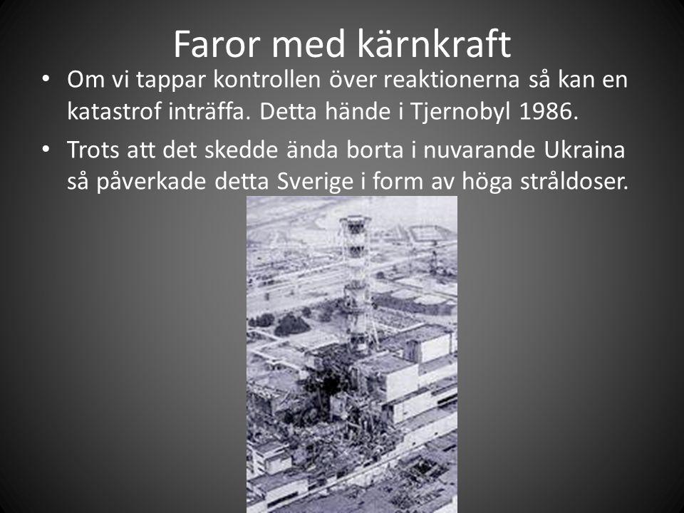 Faror med kärnkraft Om vi tappar kontrollen över reaktionerna så kan en katastrof inträffa. Detta hände i Tjernobyl 1986.