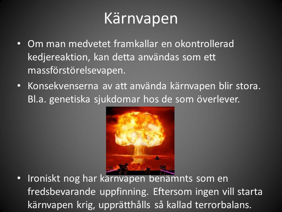 Kärnvapen Om man medvetet framkallar en okontrollerad kedjereaktion, kan detta användas som ett massförstörelsevapen.