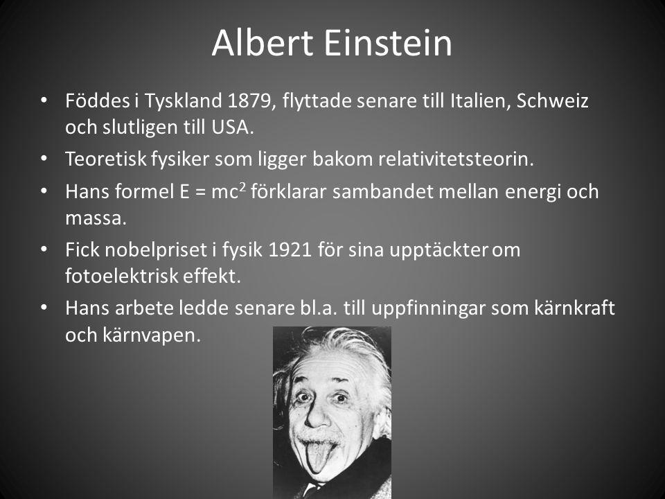 Albert Einstein Föddes i Tyskland 1879, flyttade senare till Italien, Schweiz och slutligen till USA.