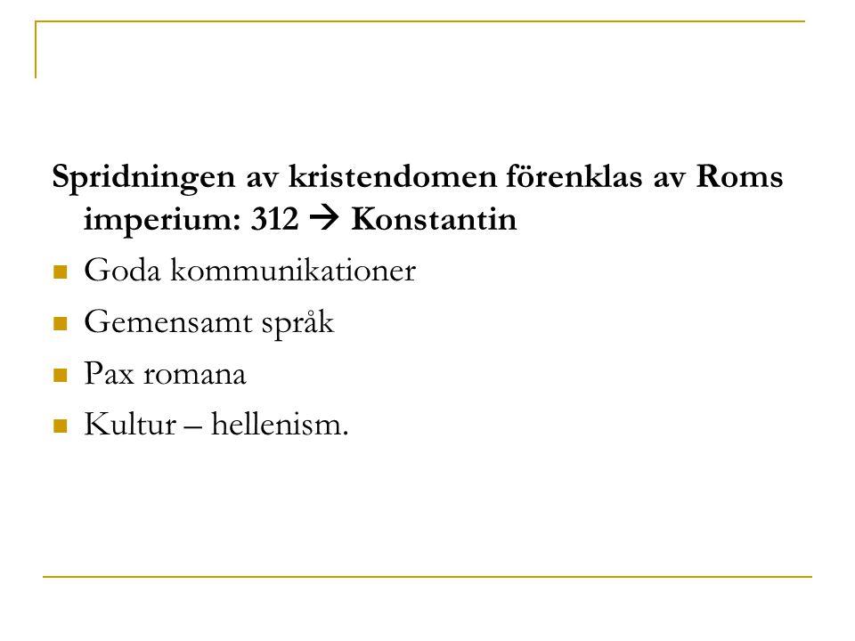 Spridningen av kristendomen förenklas av Roms imperium: 312  Konstantin