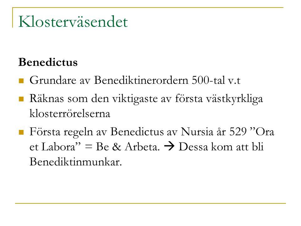 Klosterväsendet Benedictus Grundare av Benediktinerordern 500-tal v.t