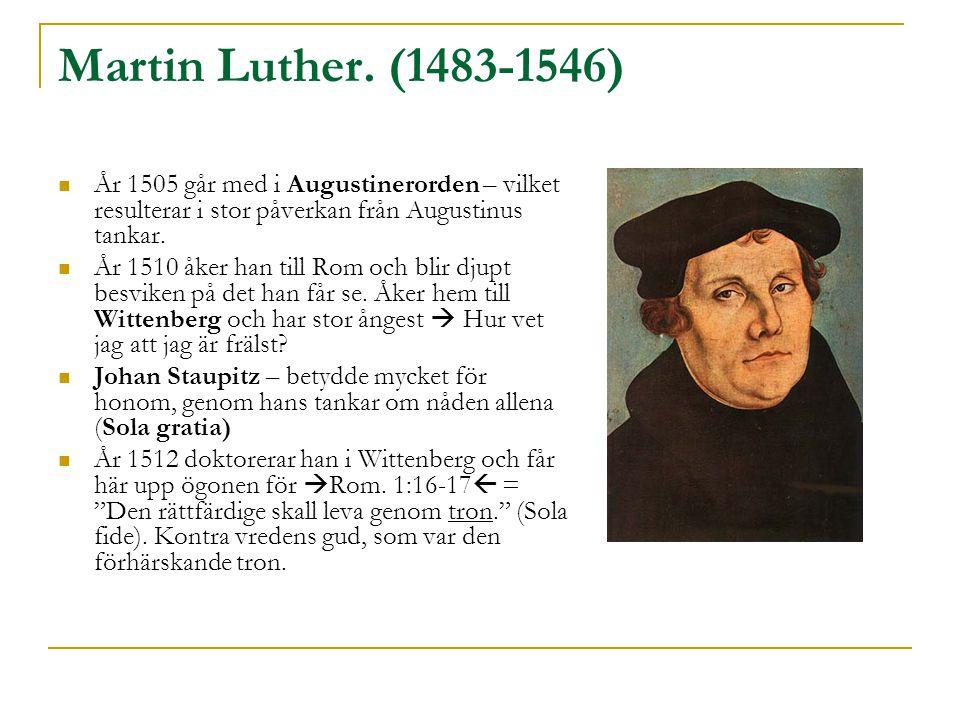 Martin Luther. (1483-1546) År 1505 går med i Augustinerorden – vilket resulterar i stor påverkan från Augustinus tankar.