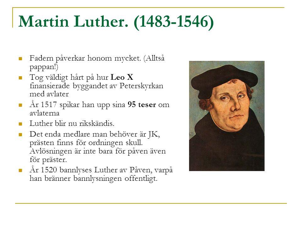 Martin Luther. (1483-1546) Fadern påverkar honom mycket. (Alltså pappan!)