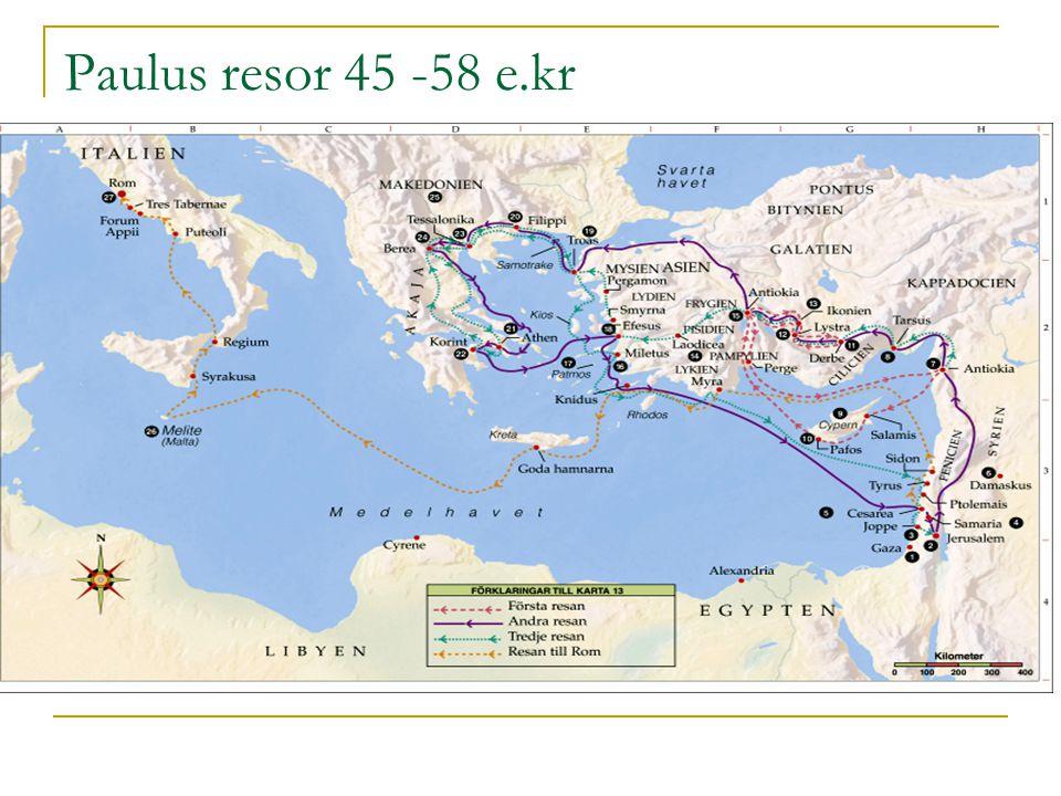 Paulus resor 45 -58 e.kr Första tre resorna utgår ifrån Antiokia mot mindre asien (nuvarande Turkiet) och grekland.