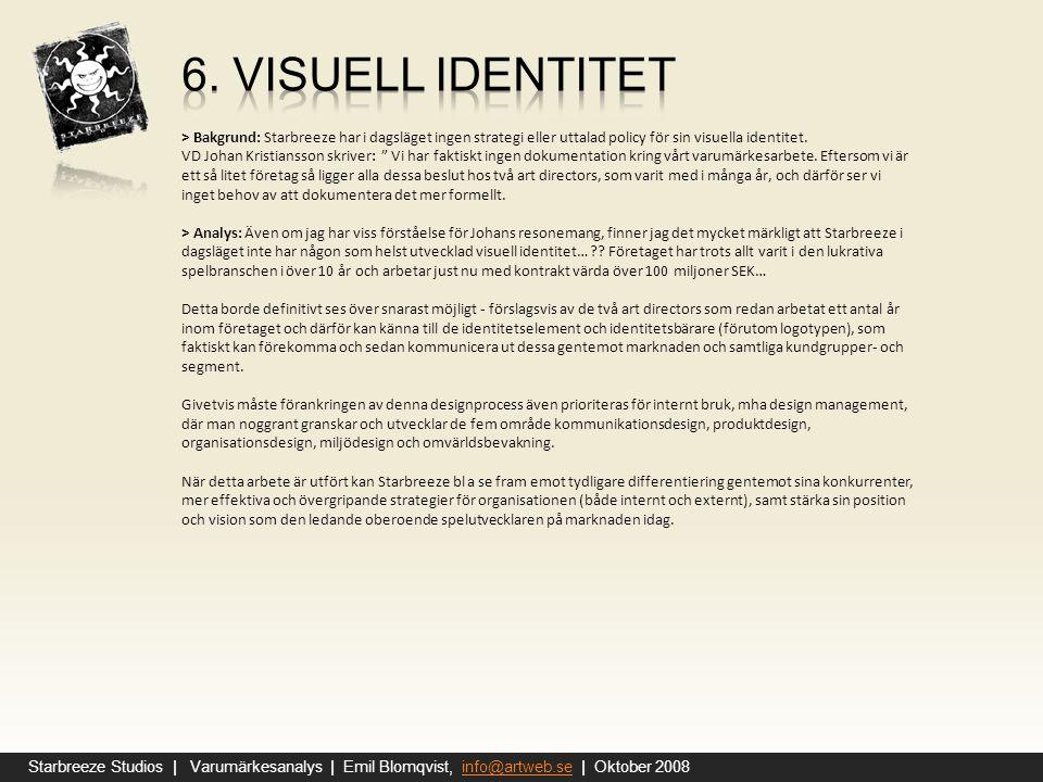 6. Visuell identitet > Bakgrund: Starbreeze har i dagsläget ingen strategi eller uttalad policy för sin visuella identitet.
