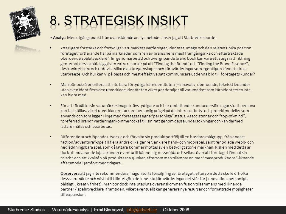 8. Strategisk insikt > Analys: Med utgångspunkt från ovanstående analysmetoder anser jag att Starbreeze borde: