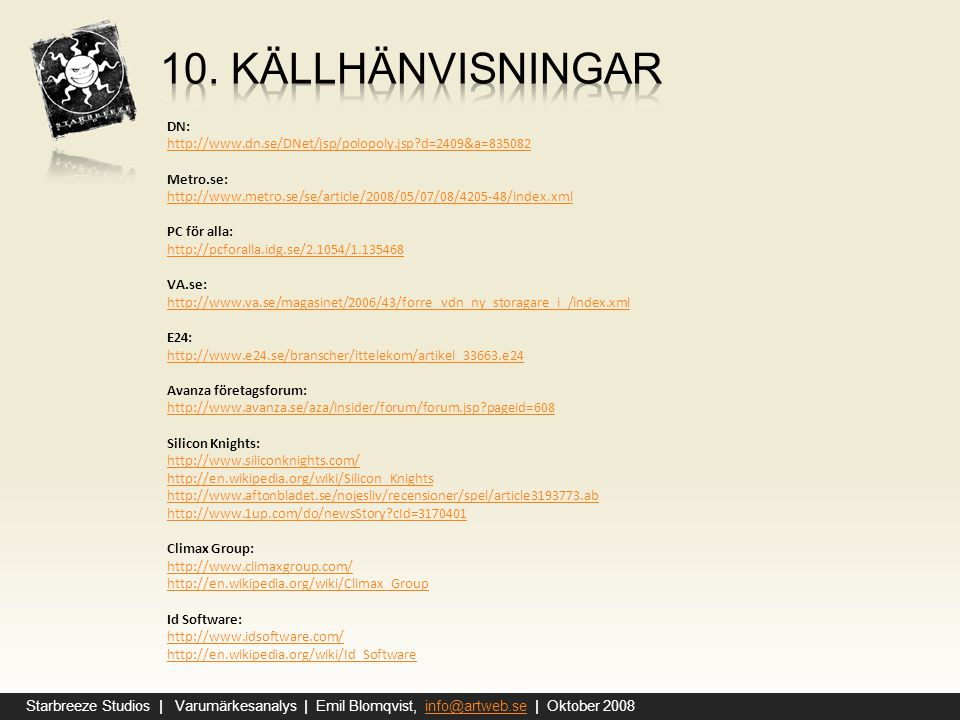 10. Källhänvisningar DN: http://www.dn.se/DNet/jsp/polopoly.jsp d=2409&a=835082. Metro.se: