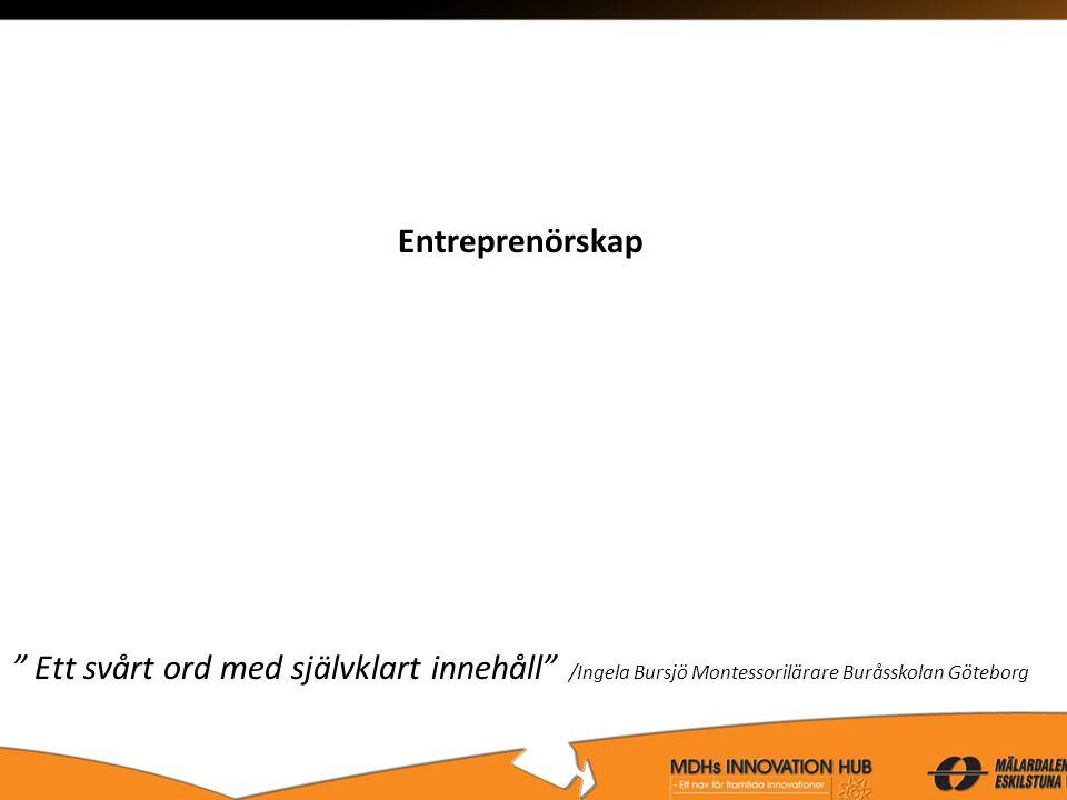 Entreprenörskap Ett svårt ord med självklart innehåll /Ingela Bursjö Montessorilärare Buråsskolan Göteborg.
