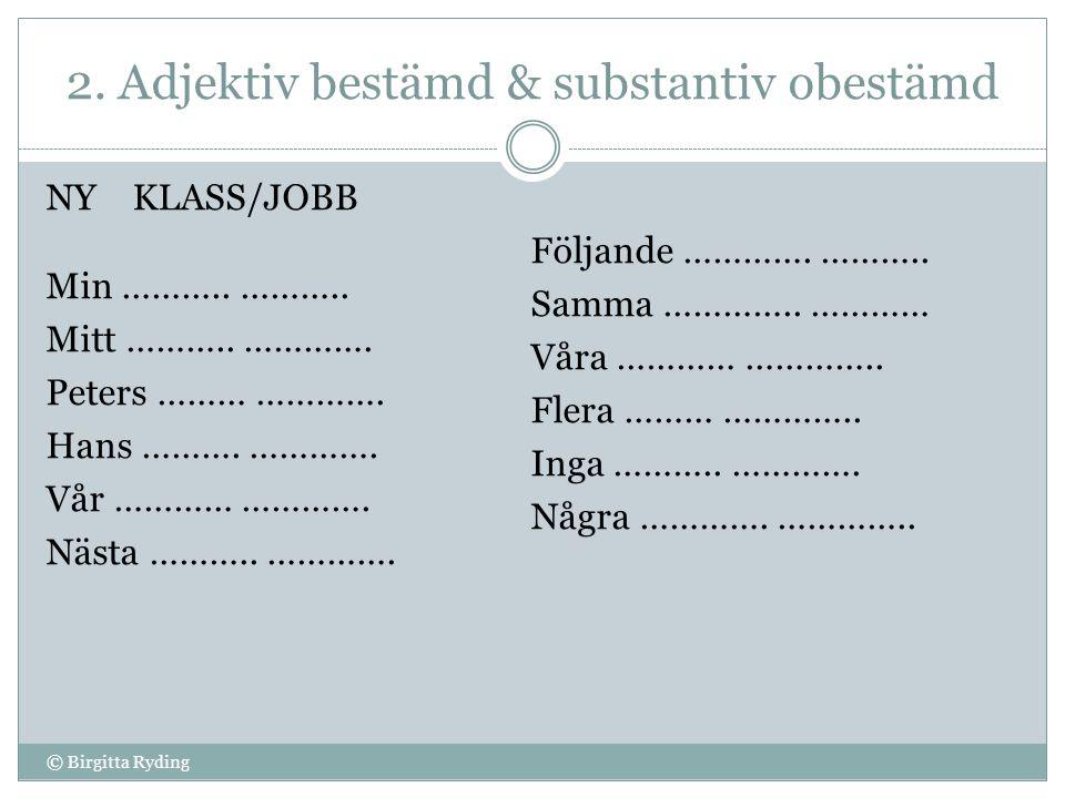 2. Adjektiv bestämd & substantiv obestämd