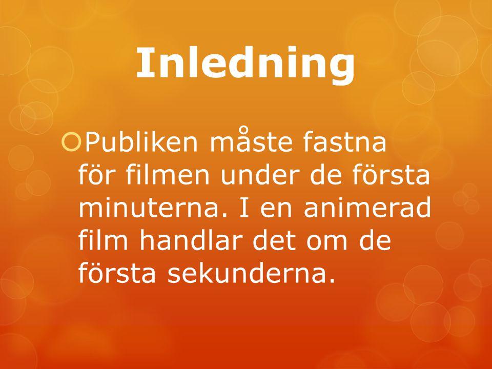 Inledning Publiken måste fastna för filmen under de första minuterna.