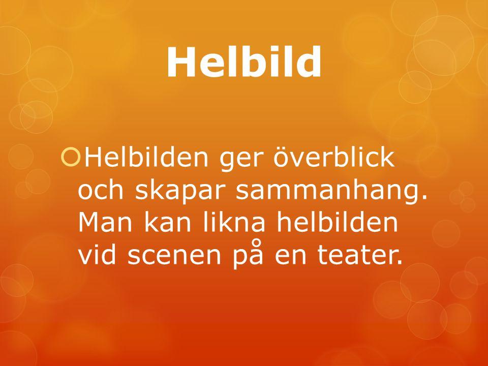 Helbild Helbilden ger överblick och skapar sammanhang.