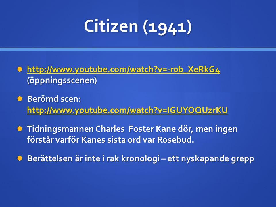Citizen (1941) http://www.youtube.com/watch v=-r0b_XeRkG4 (öppningsscenen) Berömd scen: http://www.youtube.com/watch v=IGUYOQUzrKU.