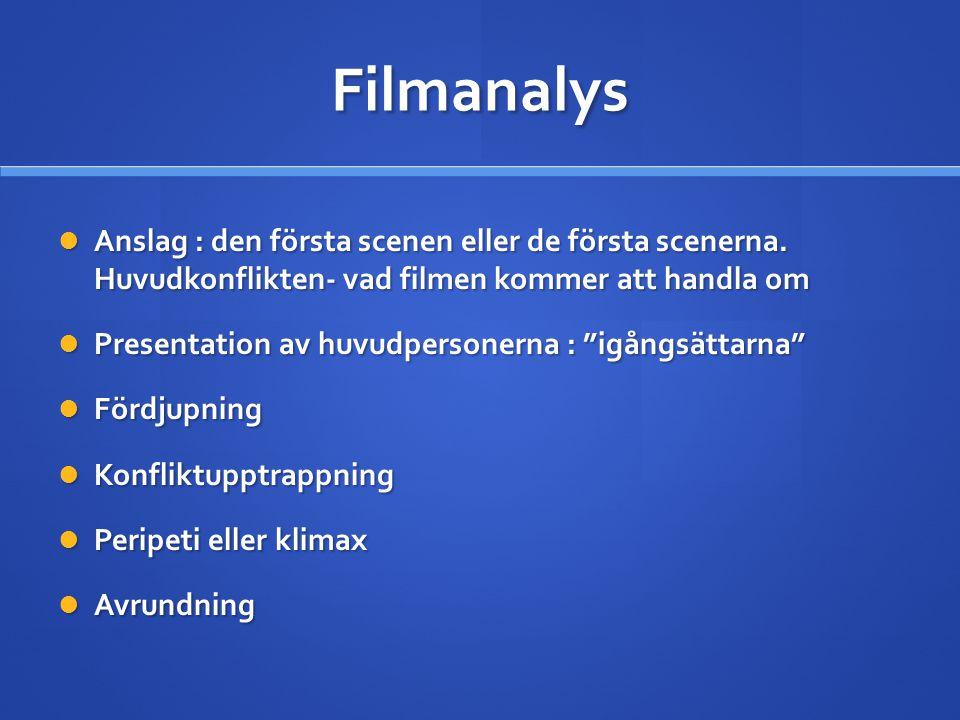 Filmanalys Anslag : den första scenen eller de första scenerna. Huvudkonflikten- vad filmen kommer att handla om.