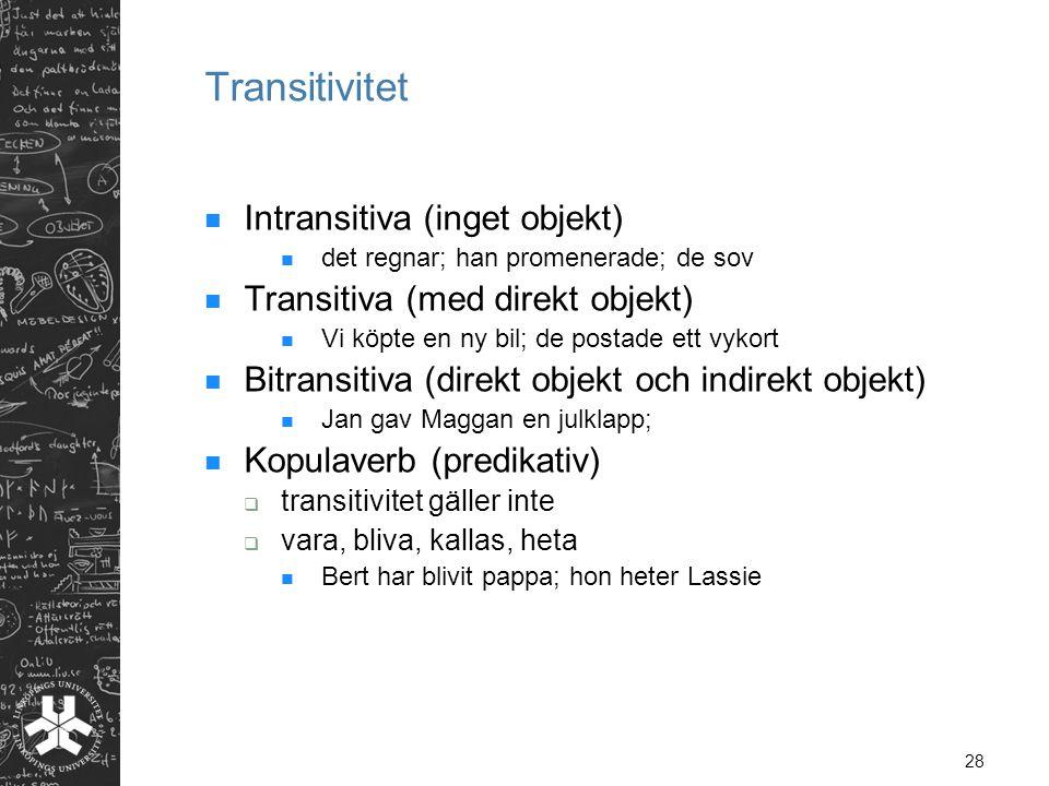Transitivitet Intransitiva (inget objekt)