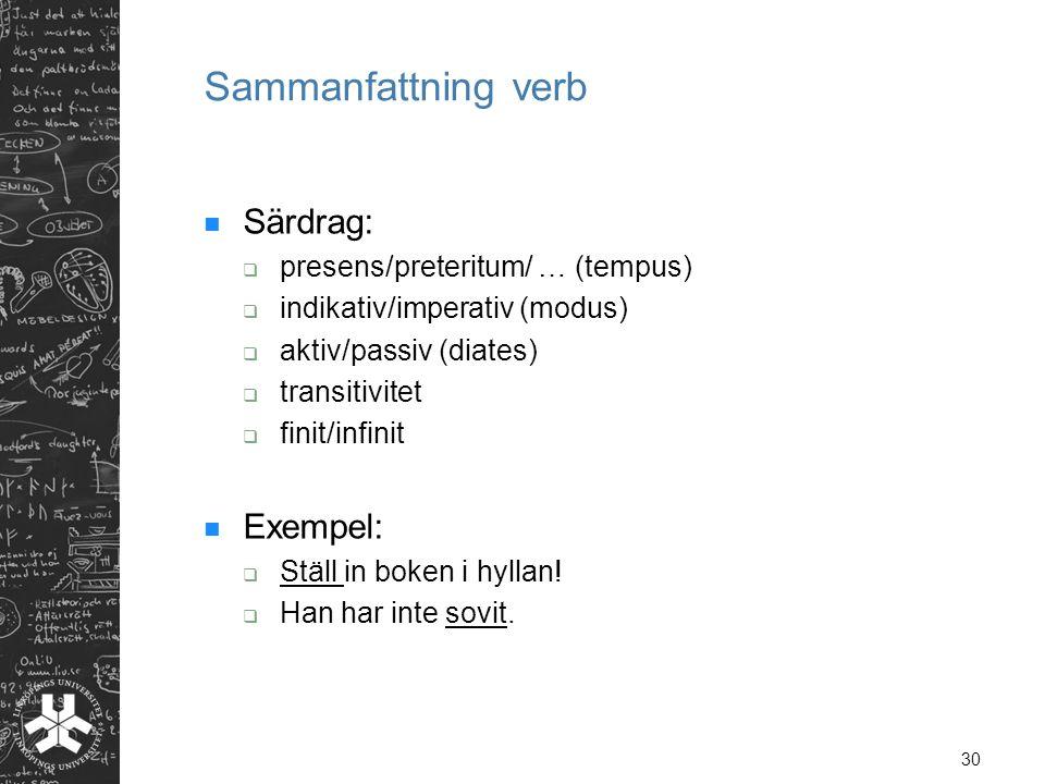 Sammanfattning verb Särdrag: Exempel: presens/preteritum/ … (tempus)