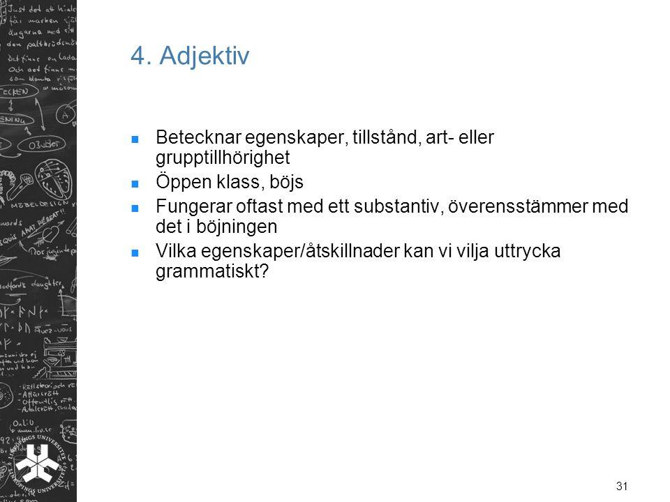4. Adjektiv Betecknar egenskaper, tillstånd, art- eller grupptillhörighet. Öppen klass, böjs.