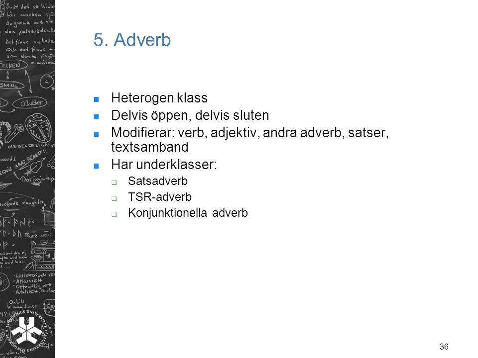 5. Adverb Heterogen klass Delvis öppen, delvis sluten