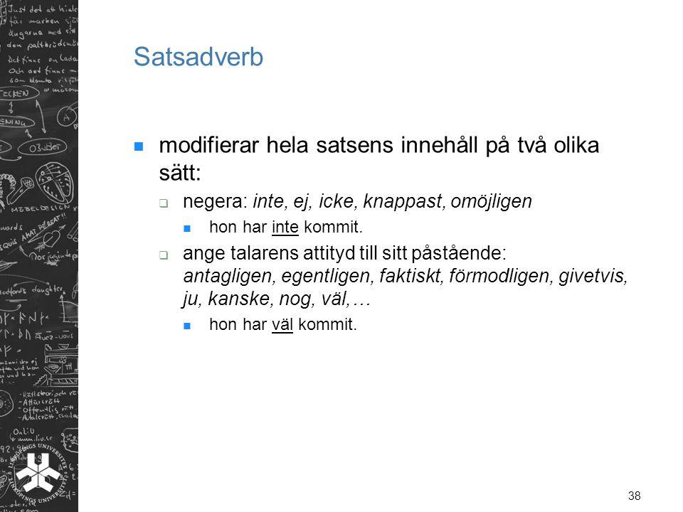 Satsadverb modifierar hela satsens innehåll på två olika sätt: