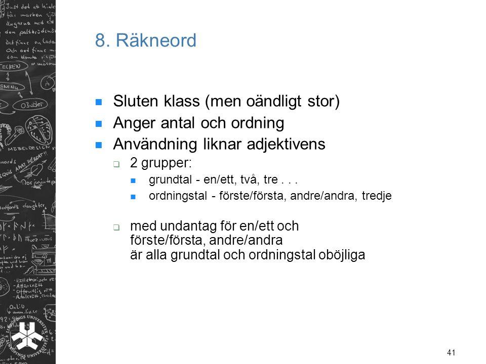 8. Räkneord Sluten klass (men oändligt stor) Anger antal och ordning