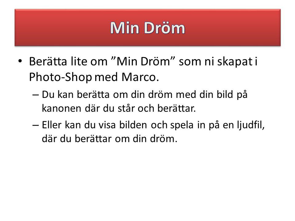 Min Dröm Berätta lite om Min Dröm som ni skapat i Photo-Shop med Marco.