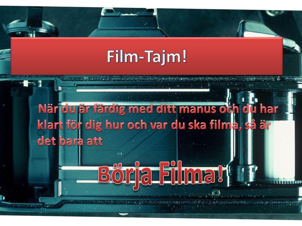 Film-Tajm! När du är färdig med ditt manus och du har klart för dig hur och var du ska filma, så är det bara att.