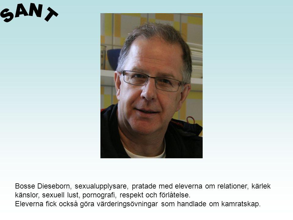 SANT Bosse Dieseborn, sexualupplysare, pratade med eleverna om relationer, kärlek. känslor, sexuell lust, pornografi, respekt och förlåtelse.