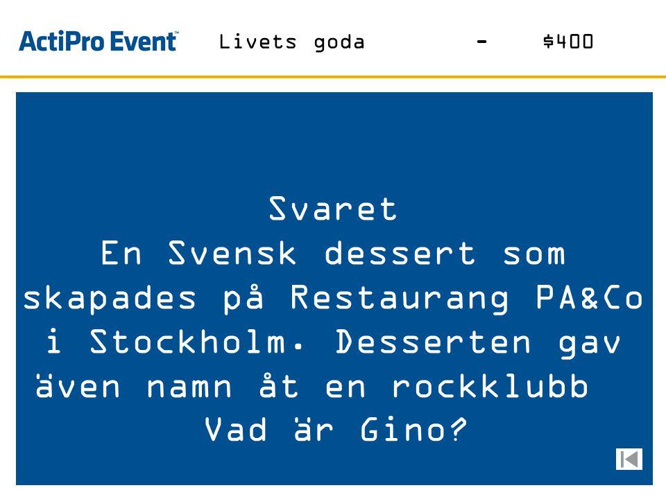 Livets goda - $400 Svaret. En Svensk dessert som skapades på Restaurang PA&Co i Stockholm. Desserten gav även namn åt en rockklubb.