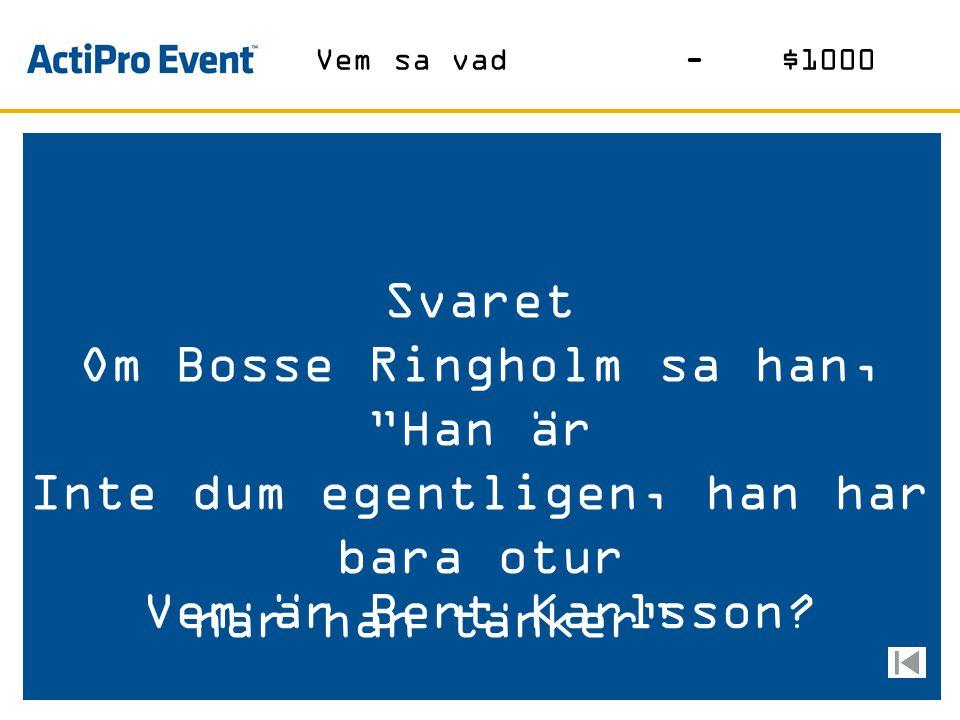 Om Bosse Ringholm sa han, Han är