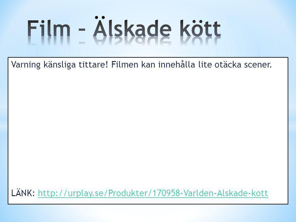 Film – Älskade kött Varning känsliga tittare! Filmen kan innehålla lite otäcka scener. LÄNK: http://urplay.se/Produkter/170958-Varlden-Alskade-kott.