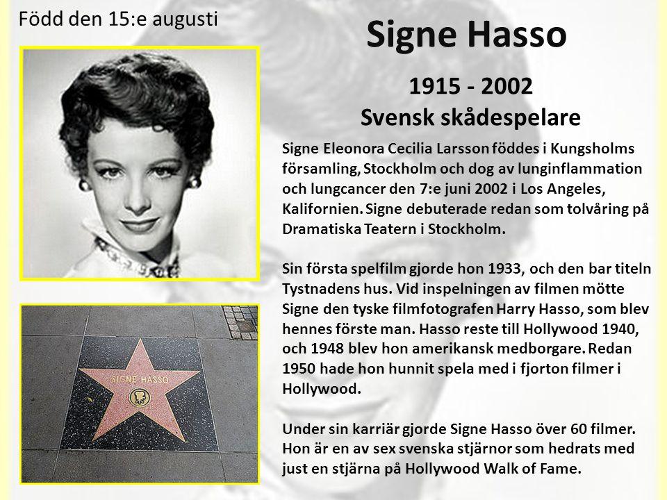 Signe Hasso 1915 - 2002 Svensk skådespelare Född den 15:e augusti