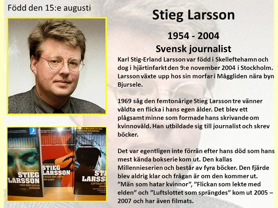 Stieg Larsson 1954 - 2004 Svensk journalist Född den 15:e augusti