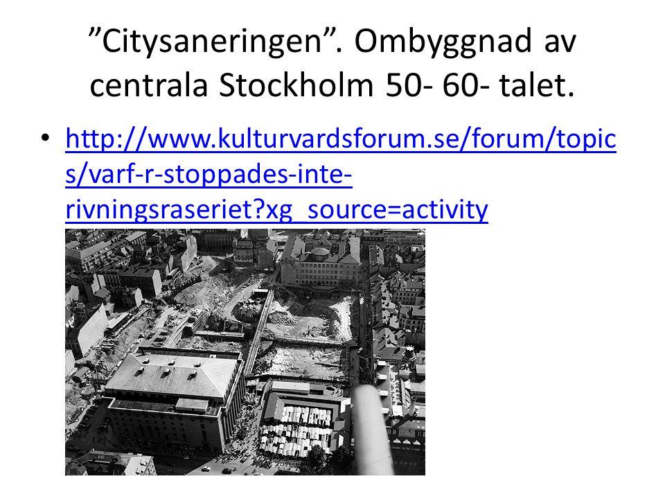 Citysaneringen . Ombyggnad av centrala Stockholm 50- 60- talet.