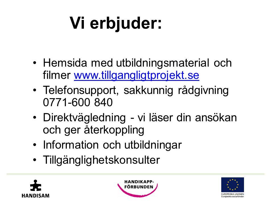 Vi erbjuder: Hemsida med utbildningsmaterial och filmer www.tillgangligtprojekt.se. Telefonsupport, sakkunnig rådgivning 0771-600 840.