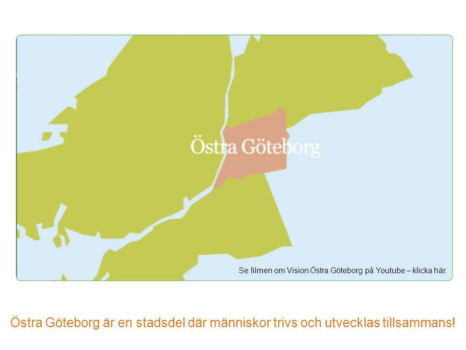 Se filmen om Vision Östra Göteborg på Youtube – klicka här.