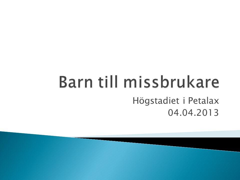 Barn till missbrukare Högstadiet i Petalax 04.04.2013