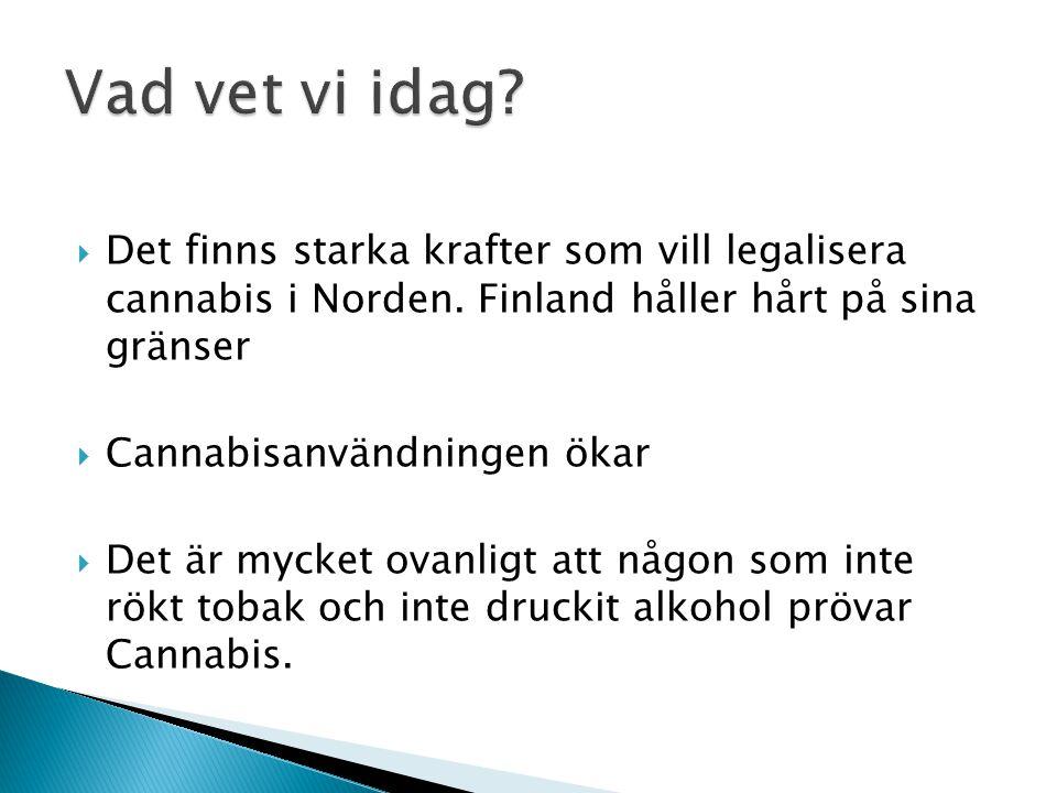 Vad vet vi idag Det finns starka krafter som vill legalisera cannabis i Norden. Finland håller hårt på sina gränser.