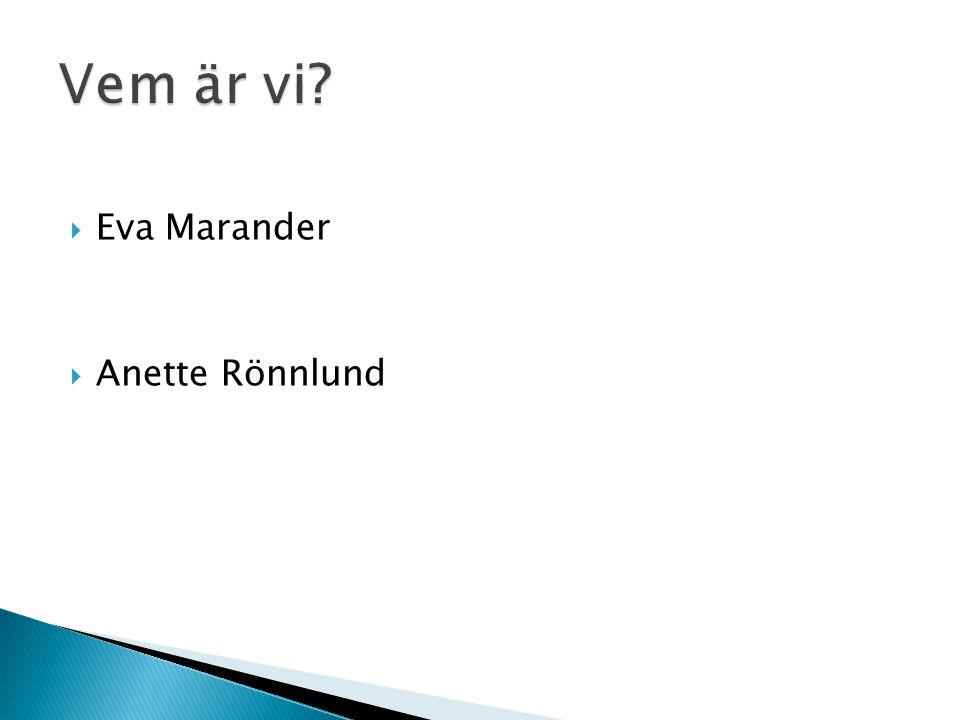 Vem är vi Eva Marander Anette Rönnlund