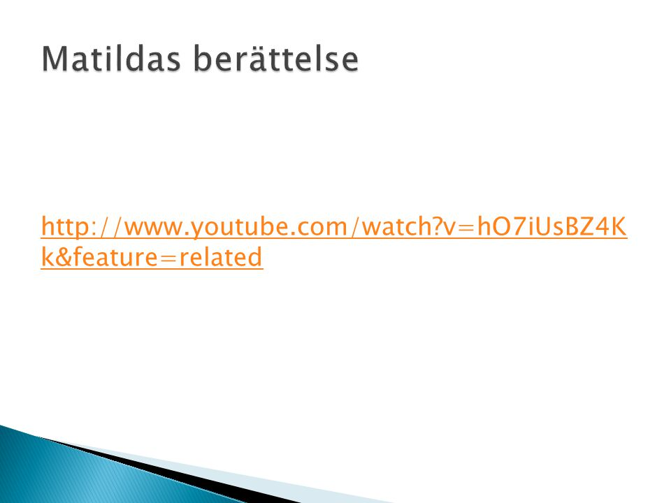 Matildas berättelse http://www.youtube.com/watch v=hO7iUsBZ4K k&feature=related