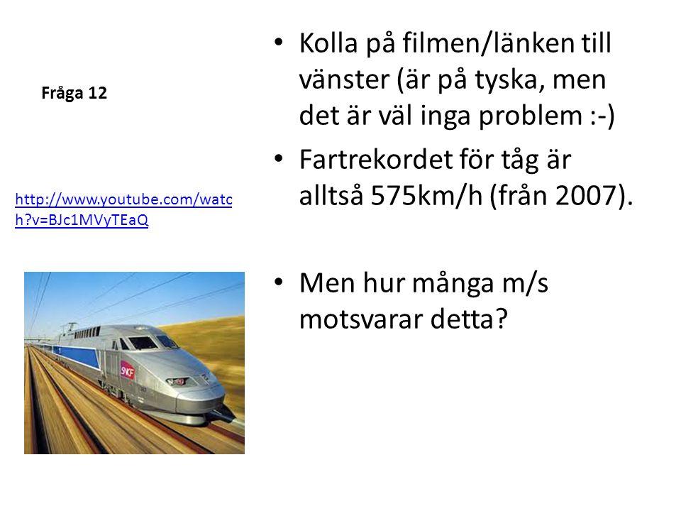 Fartrekordet för tåg är alltså 575km/h (från 2007).