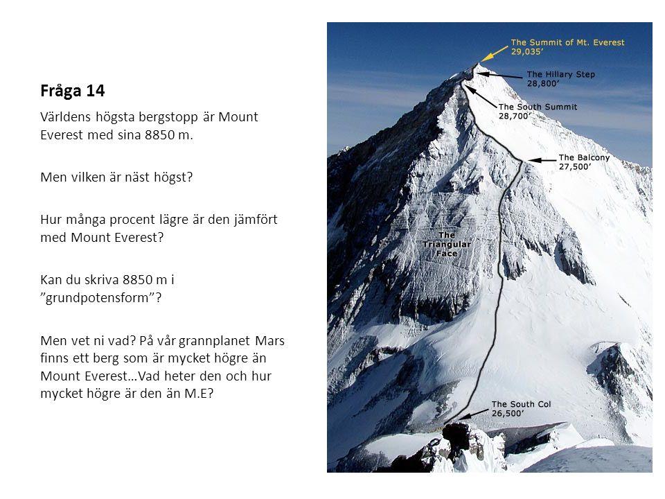 Fråga 14 Världens högsta bergstopp är Mount Everest med sina 8850 m.