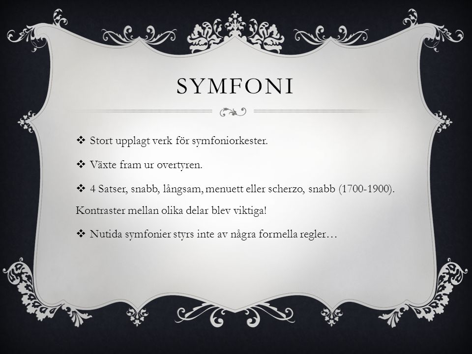 Symfoni Stort upplagt verk för symfoniorkester.
