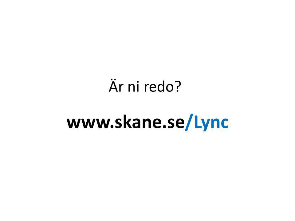 www.skane.se/Lync Är ni redo